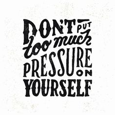 Don't put too Much Pressure!!