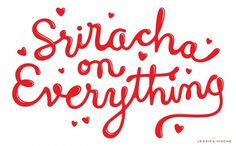 Sriracha on Everything — Friends of Type #typography