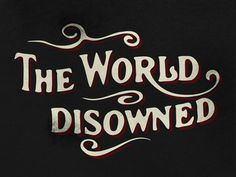The World Disowned - Justin Block #scroll #world #swirls #black #the #disowned #vintage #grunge #typography