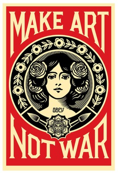 Make art not war – Shepard Fairey