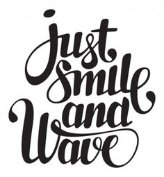 Typeverything.com - Just smile and wave. - Typeverything #black+white #lettering #typography