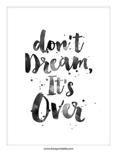 don't dream, it's over.