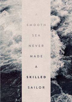 A Smooth Sea Never Made A Skilled Sailor.By Oliver ShillingPrints available here:Â http://society6.com/OliverShilling/A Smooth Sea Never Mad #ocean #sea #typography