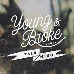 Young & Broke but Talented - by noeltheartist #quote #type #typography