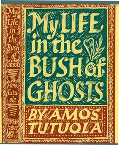 My Life in the Bush of Ghosts by Amos Tutuola | Flickr - Photo Sharing! #cover #lettering #book