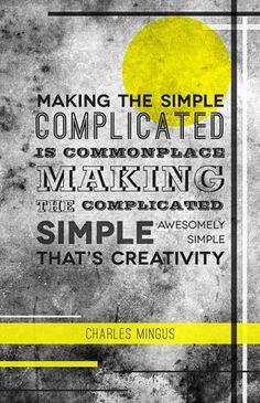 Prints & Inspiration / Something simple by Elwira Banki #quote #creativity #design #graphic #charles #mingus