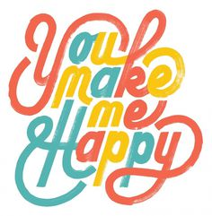 FoT EM You Make Me Happy 20120706 #calligraphy #type #handdrawn #typography