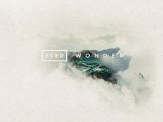 EVER WONDER™ // What's out there