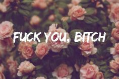 typography #bitch #fuck #roses #you