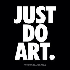 JUST DO ART. wordsbrand.com Follow WORDS BRAND™ for more word art and quotes