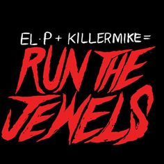 EL P + KILLER MIKE = RUN THE JEWELS #typography