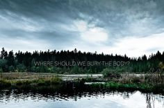 All sizes | WHERE SHOULD WE BURY THE BODY? | Flickr - Photo Sharing! #landscape #typography
