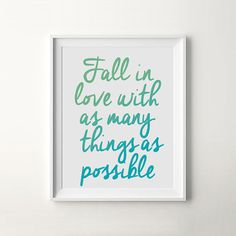 "Printable Quote Print ""Fall In Love With As Many Things As Possible"" #quote #print #wall #poster #art #iloveprintable #typography"