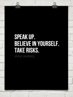 Speak up. believe in yourself. take risks. by sheryl sandberg #23081 | Inspiration DE