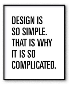 Design is so simple that is why it is so complicated #slogans #collected