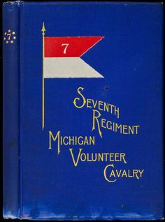 An Historical Sketch of the Seventh Regiment Michigan Volunteer Cavalry, From Its Organization, in 1862, to Its Muster Out, in 1865 Price #cover #book #typography