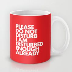 PLEASE DO NOT DISTURB I AM DISTURBED ENOUGH ALREADY Mug #artist #red #designer #quote #mug #disturbed #typography