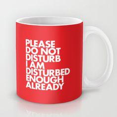 PLEASE DO NOT DISTURB I AM DISTURBED ENOUGH ALREADY Mug #artist #red #designer #quote #mug #disturbed #typography