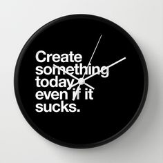 Create something today even if it sucks Wall Clock #create #white #designer #graphic #black #and #helvetica #artist #typography