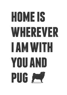 Home is Wherever I am With you and pug #print #typography #poster #quotes #neuegraphic
