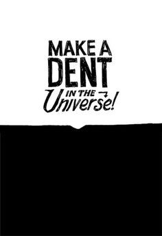 All sizes | Make a dent in the universe | Flickr - Photo Sharing! #illustration #typography