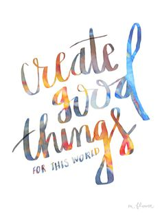Create Good. (Artist: Melissa Flower) #typography #create #paint #handmade