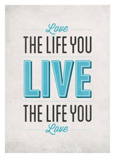 Love the life you Live #print #design #neuegraphic #poster #typography