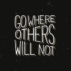 Go where others will not - Lettering byMark Richardson