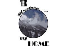 "A depiction of Little Cottonwood Canyon in Sandy, UT, with the words ""The mountains are my home"" around it."