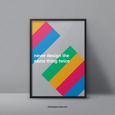 never design the same thing twice never design the same thing twice  #poster #advice #art #design #minimalist