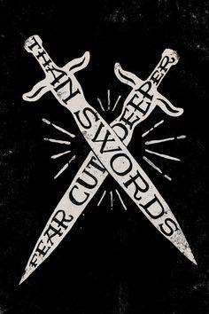 Fear cuts deeper than Swords by WEAREYAWN