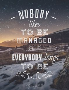 Nobody likes to be managed. But everybody longs to be included. #inspiration #typography