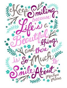 Keep smiling, because life's a beautiful thing and there's so much to smile about. ~ Marilyn monroe #smile #quotes