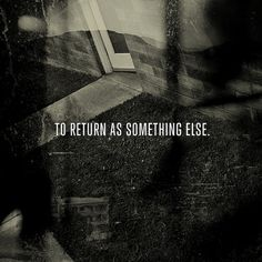 To Return As Something Else - Flickr Photo Sharing #white #black #photography #and #typography