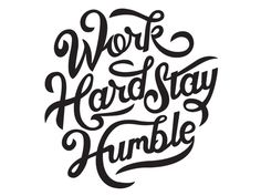 Work Hard Stay Humble #print #design #graphic #illustration #drawn #poster #type #layout #hand #typography