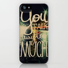 You talk way too much iPhone & iPod Case #quote #iphone #funny #typography