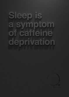 Sleep is a symptom of caffeine deprivation. Click the pic to buy poster at http://society6.com/ChristopherVinca/Caffeine-Deprivation_Print #print #black #minimal #poster #coffee #type #helvetica #3d #typography