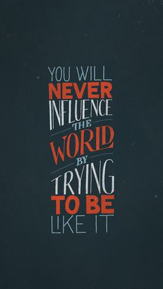 You will never influence the world by trying to be like it | hand lettering by seanwes