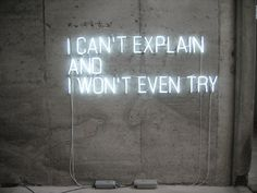 I can't explain And I Won't Even try #neon #typography