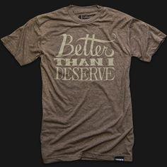 Ugmonk — BETTER THAN I DESERVE #handdrawn #ugmonk #tshirt #shirt #brand #typography