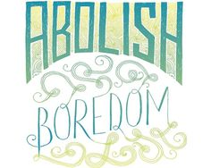 Abolish Boredom - Mary Kate McDevitt • Hand Lettering and Illustration #boredom #lettering #mary #mcdevitt #poster #hand #abolish #kate