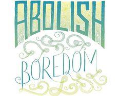 Abolish Boredom - Mary Kate McDevitt • Hand Lettering and Illustration