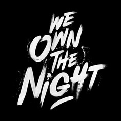 WE OWN THE NIGHT.