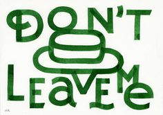 All sizes | Don't Leave Me | Flickr Photo Sharing! #fat #lettering #andy #thick #rementer #illustration