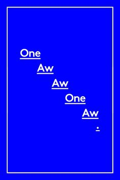 One Aw Aw One Aw . #postdada #design #graphic #poster #type #blue #typography
