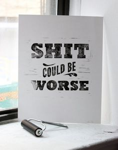 Shit Could Be Worse by est1986. #typography