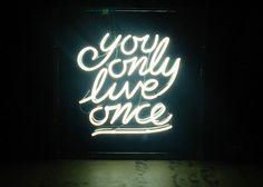 you_only_live_once_quote_in_neon_lights.jpg 500×356 pixels #life