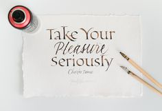 Take Your Pleasure Seriously - Joan Quirós Caalligraphy