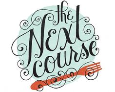The Next Course Mary Kate McDevitt • Hand Lettering and Illustration #drawn #hand #typography
