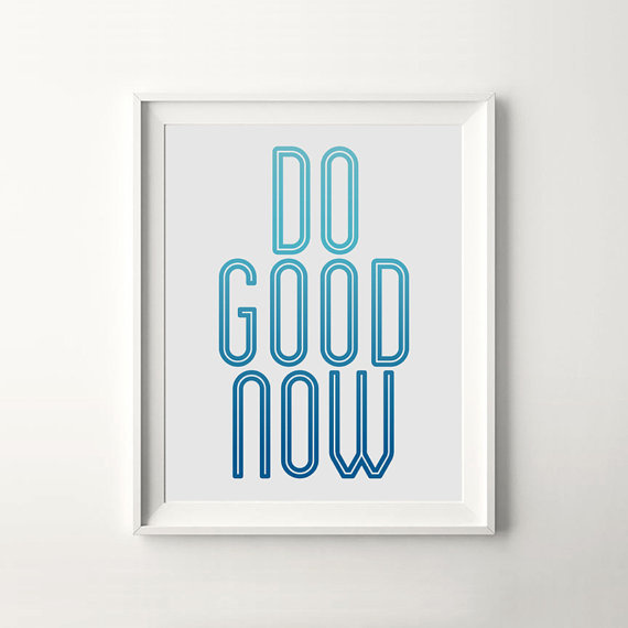 Do Good Now #quote #motivation #print #design #wall #poster #art #iloveprintable #typography